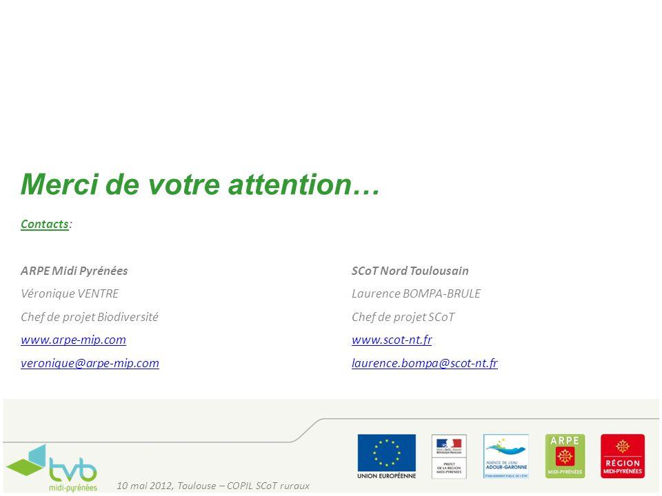 Merci de votre attention… 10 mai 2012, Toulouse – COPIL SCoT ruraux Contacts: ARPE Midi PyrénéesSCoT Nord Toulousain Véronique VENTRELaurence BOMPA-BR