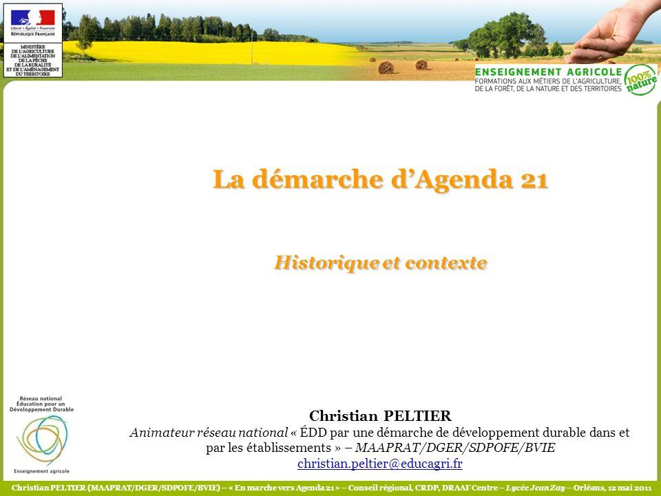 Christian PELTIER (MAAPRAT/DGER/SDPOFE/BVIE) – « En marche vers Agenda 21 » – Conseil régional, CRDP, DRAAF Centre – Lycée Jean Zay – Orléans, 12 mai 2011 1- Agenda 21 .