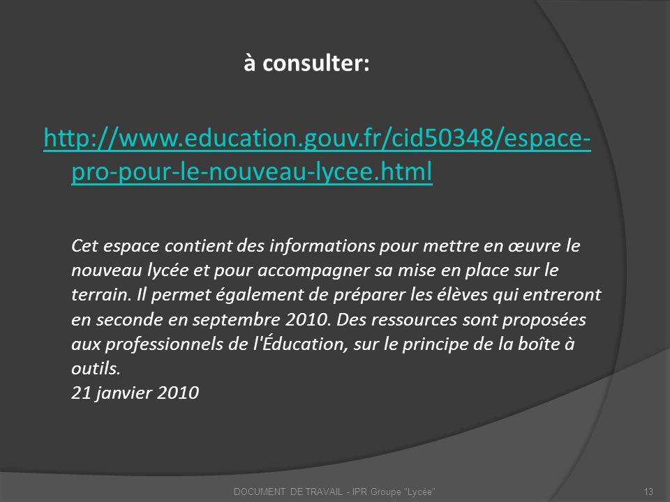 à consulter: http://www.education.gouv.fr/cid50348/espace- pro-pour-le-nouveau-lycee.html Cet espace contient des informations pour mettre en œuvre le