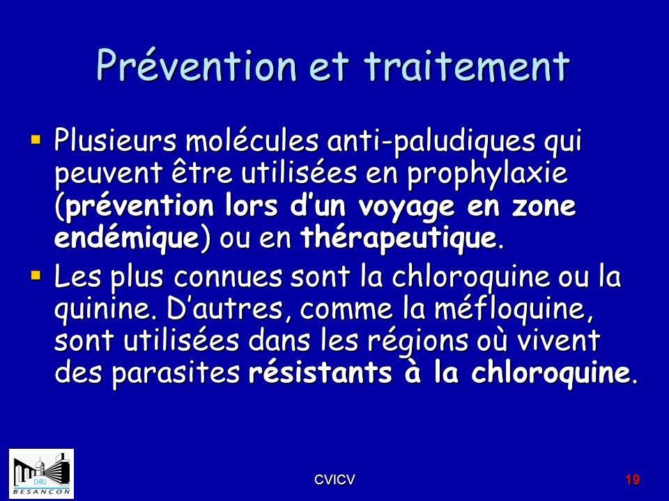 Prévention et traitement Plusieurs molécules anti-paludiques qui peuvent être utilisées en prophylaxie (prévention lors dun voyage en zone endémique)