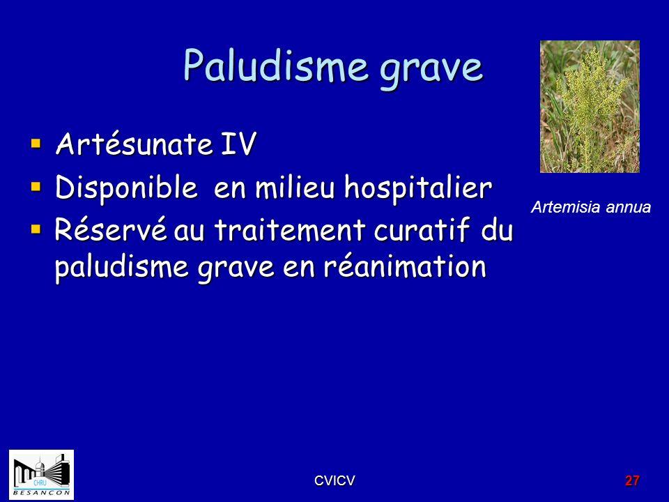 Paludisme grave Artésunate IV Artésunate IV Disponible en milieu hospitalier Disponible en milieu hospitalier Réservé au traitement curatif du paludis