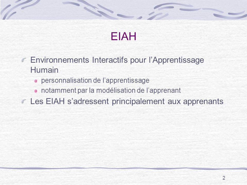 2 EIAH Environnements Interactifs pour lApprentissage Humain personnalisation de lapprentissage notamment par la modélisation de lapprenant Les EIAH s