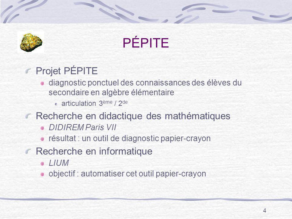4 PÉPITE Projet PÉPITE diagnostic ponctuel des connaissances des élèves du secondaire en algèbre élémentaire articulation 3 ème / 2 de Recherche en di