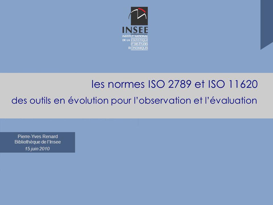 Pierre-Yves Renard Bibliothèque de lInsee 15 juin 2010 les normes ISO 2789 et ISO 11620 des outils en évolution pour lobservation et lévaluation