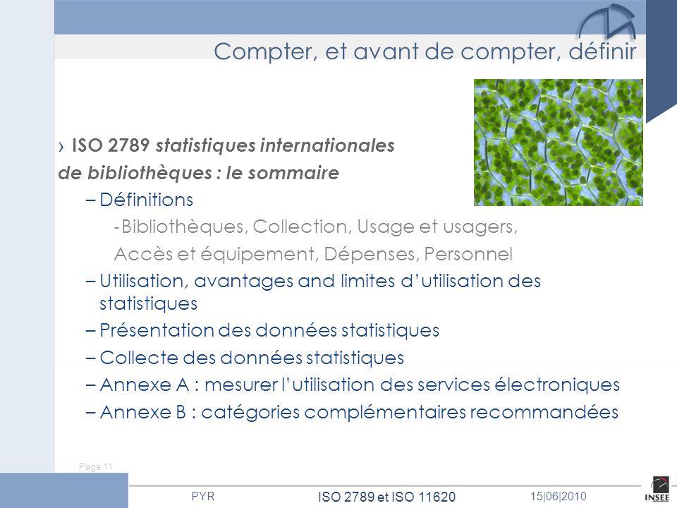 Page 11 ISO 2789 et ISO 11620 PYR15 06 2010 Compter, et avant de compter, définir ISO 2789 statistiques internationales de bibliothèques : le sommaire