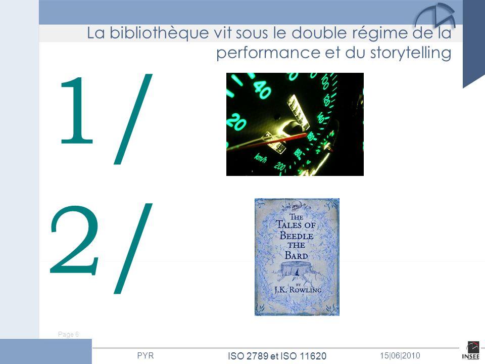 Page 6 ISO 2789 et ISO 11620 PYR15 06 2010 1/ 2/ La bibliothèque vit sous le double régime de la performance et du storytelling