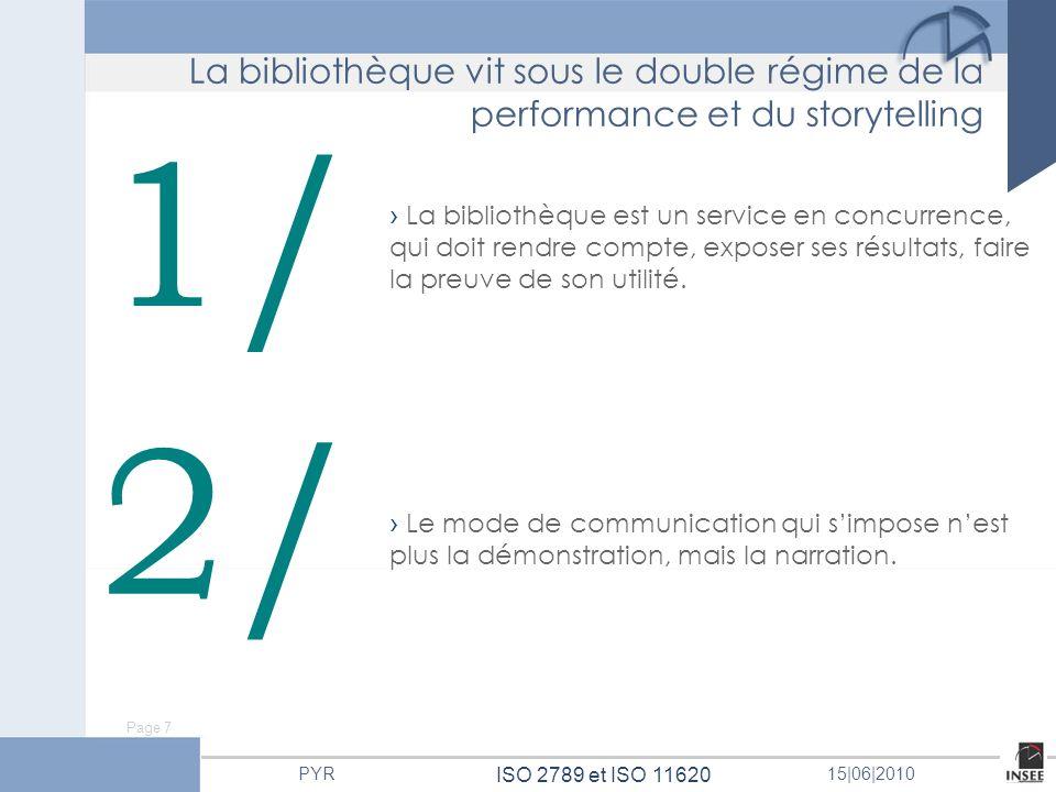 Page 7 ISO 2789 et ISO 11620 PYR15 06 2010 1/ 2/ La bibliothèque est un service en concurrence, qui doit rendre compte, exposer ses résultats, faire l