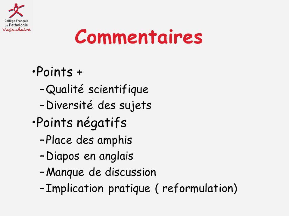 Commentaires Points + –Qualité scientifique –Diversité des sujets Points négatifs –Place des amphis –Diapos en anglais –Manque de discussion –Implicat