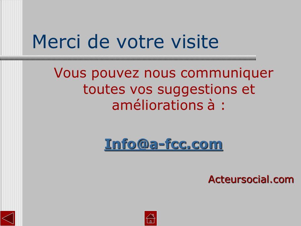 Merci de votre visite Vous pouvez nous communiquer toutes vos suggestions et améliorations à : Info@a-fcc.com Acteursocial.com