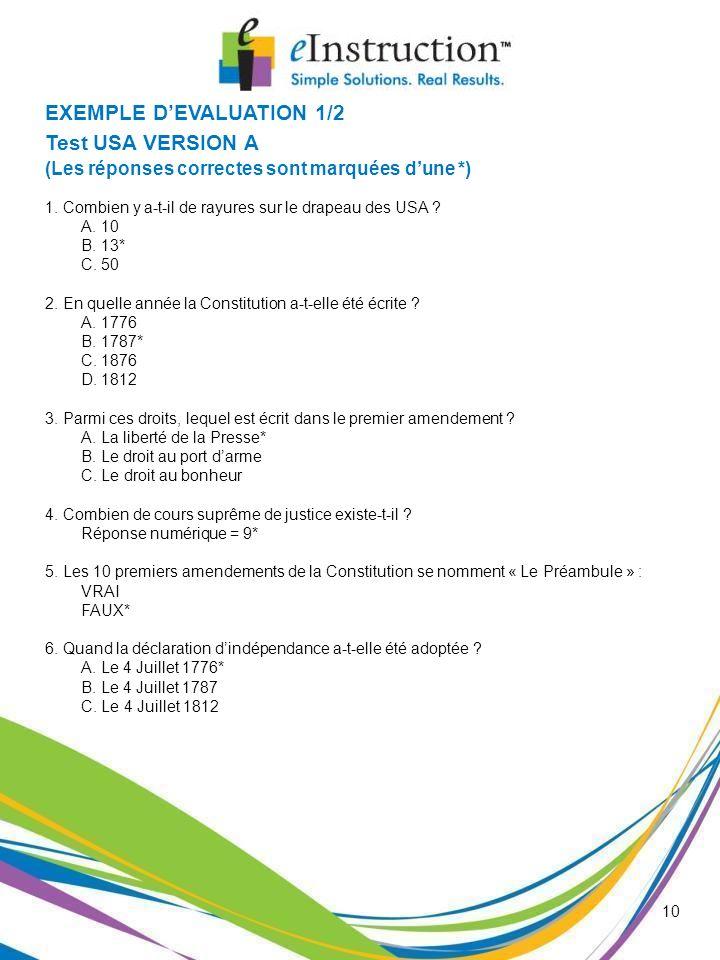 10 EXEMPLE DEVALUATION 1/2 Test USA VERSION A (Les réponses correctes sont marquées dune *) 1. Combien y a-t-il de rayures sur le drapeau des USA ? A.