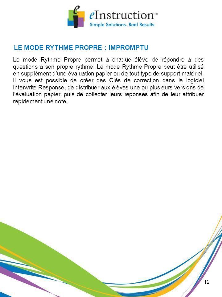 12 Le mode Rythme Propre permet à chaque élève de répondre à des questions à son propre rythme. Le mode Rythme Propre peut être utilisé en supplément