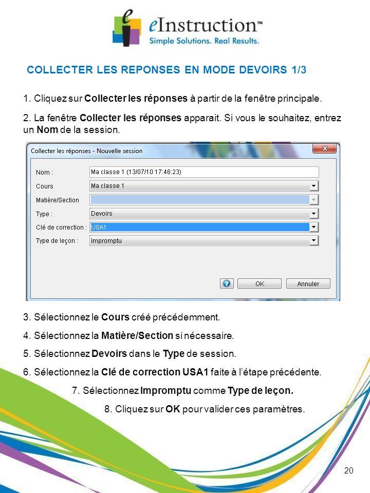 20 COLLECTER LES REPONSES EN MODE DEVOIRS 1/3 1. Cliquez sur Collecter les réponses à partir de la fenêtre principale. 2. La fenêtre Collecter les rép