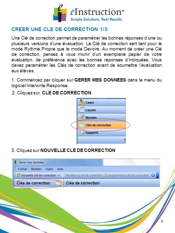 4 CREER UNE CLE DE CORRECTION 1/5 Une Clé de correction permet de paramétrer les bonnes réponses dune ou plusieurs versions dune évaluation. La Clé de
