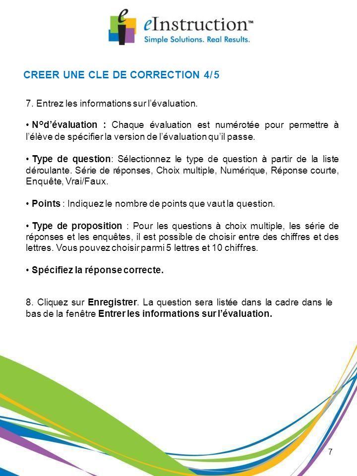 7 CREER UNE CLE DE CORRECTION 4/5 7. Entrez les informations sur lévaluation. N°dévaluation : Chaque évaluation est numérotée pour permettre à lélève