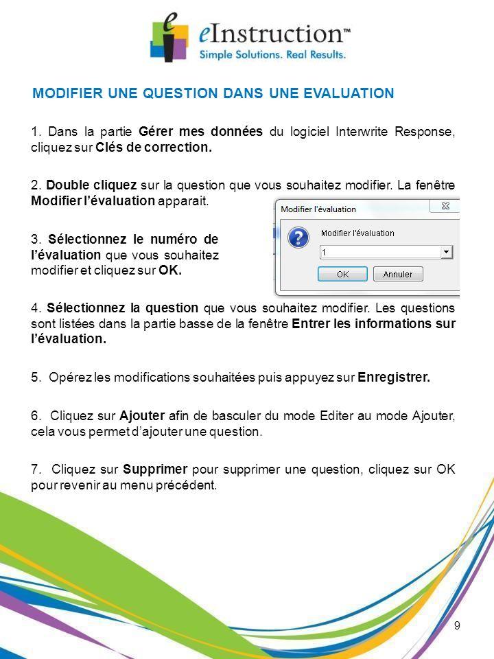 9 MODIFIER UNE QUESTION DANS UNE EVALUATION 1. Dans la partie Gérer mes données du logiciel Interwrite Response, cliquez sur Clés de correction. 2. Do