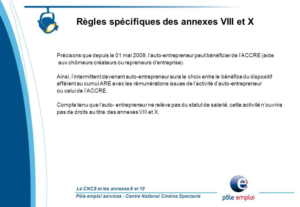 Pôle emploi services - Centre National Cinéma Spectacle Le CNCS et les annexes 8 et 10 Règles spécifiques des annexes VIII et X Précisons que depuis l
