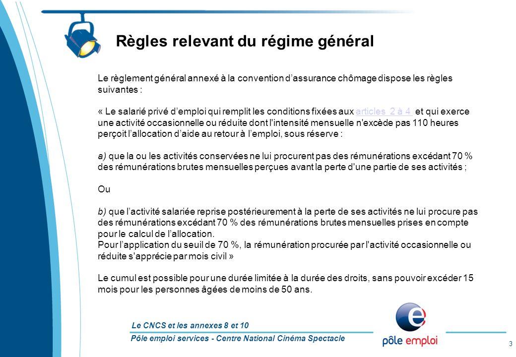 Pôle emploi services - Centre National Cinéma Spectacle Le CNCS et les annexes 8 et 10 3 Le règlement général annexé à la convention dassurance chômag