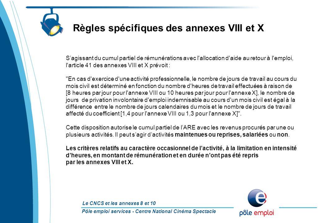 Pôle emploi services - Centre National Cinéma Spectacle Le CNCS et les annexes 8 et 10 Sagissant du cumul partiel de rémunérations avec l'allocation d