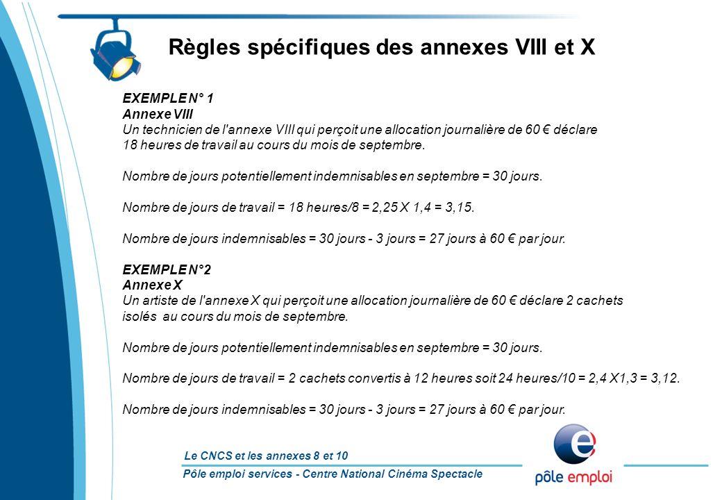 Pôle emploi services - Centre National Cinéma Spectacle Le CNCS et les annexes 8 et 10 EXEMPLE N° 1 Annexe VIII Un technicien de l'annexe VIII qui per