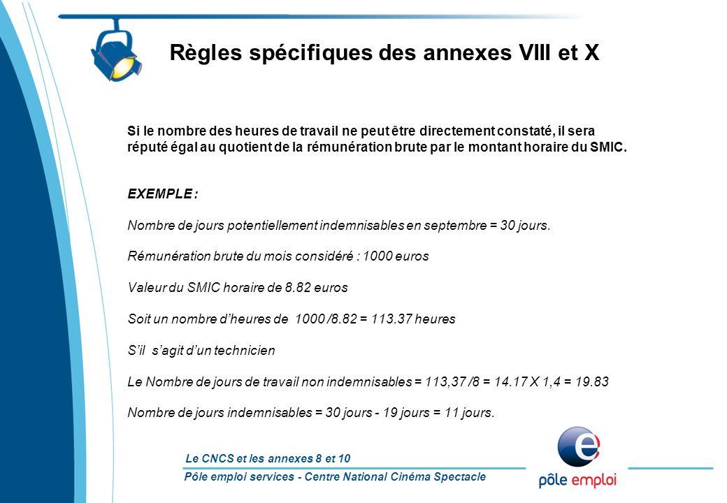 Pôle emploi services - Centre National Cinéma Spectacle Le CNCS et les annexes 8 et 10 Règles spécifiques des annexes VIII et X Si le nombre des heure