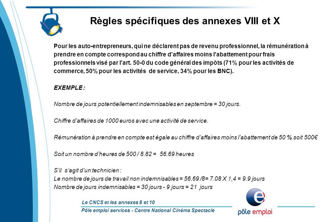 Pôle emploi services - Centre National Cinéma Spectacle Le CNCS et les annexes 8 et 10 Règles spécifiques des annexes VIII et X Pour les auto-entrepre