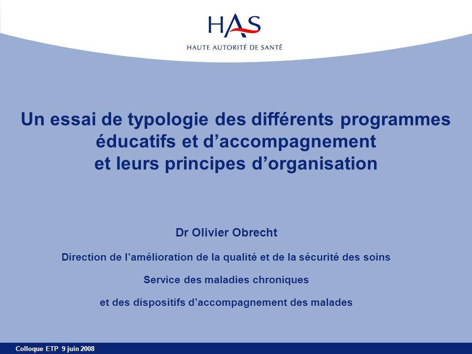 Colloque ETP 9 juin 2008 Un essai de typologie des différents programmes éducatifs et daccompagnement et leurs principes dorganisation Dr Olivier Obre