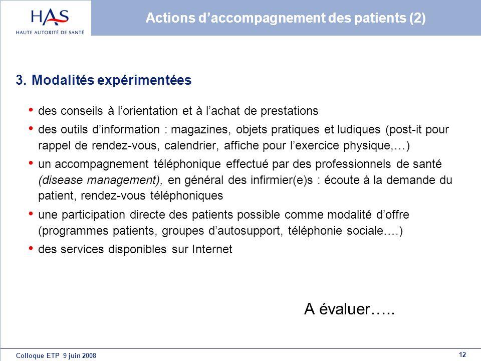 12 Colloque ETP 9 juin 2008 Actions daccompagnement des patients (2) 3. Modalités expérimentées des conseils à lorientation et à lachat de prestations