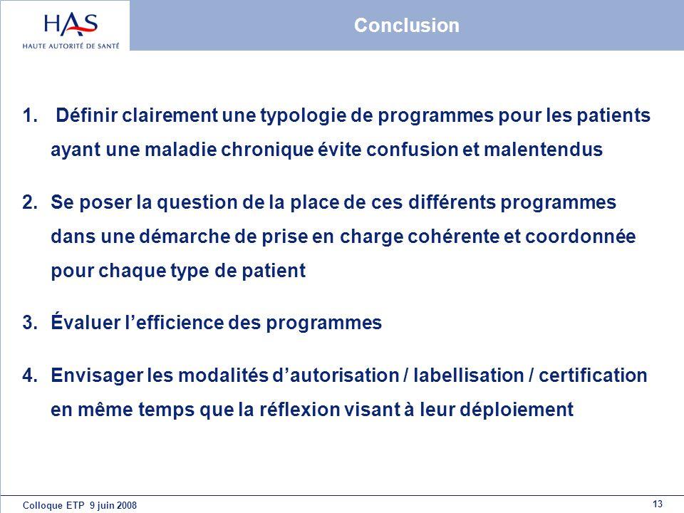 13 Colloque ETP 9 juin 2008 Conclusion 1. Définir clairement une typologie de programmes pour les patients ayant une maladie chronique évite confusion