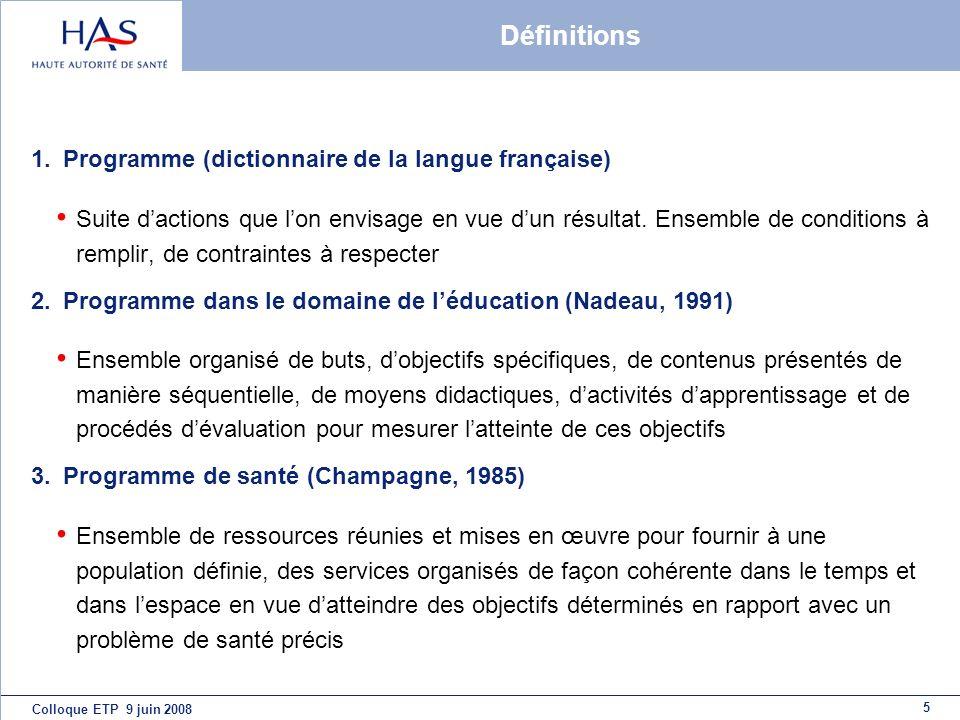 5 Colloque ETP 9 juin 2008 Définitions 1. Programme (dictionnaire de la langue française) Suite dactions que lon envisage en vue dun résultat. Ensembl