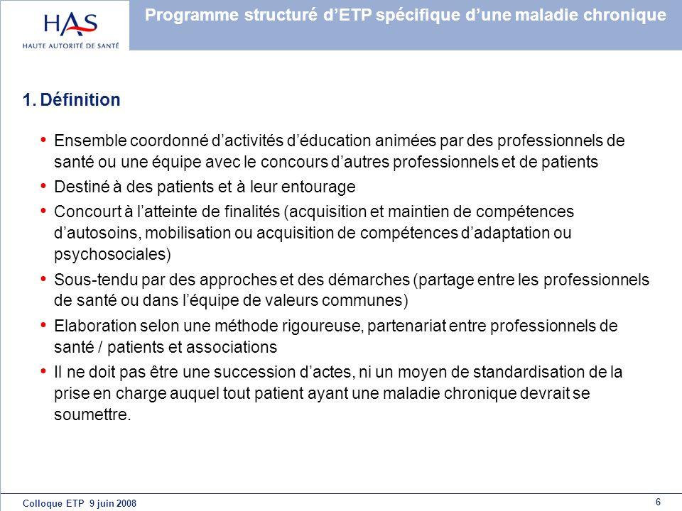 6 Colloque ETP 9 juin 2008 Programme structuré dETP spécifique dune maladie chronique 1.Définition Ensemble coordonné dactivités déducation animées pa