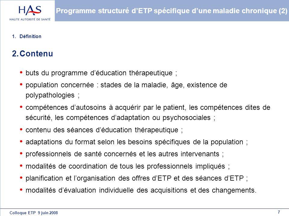 7 Colloque ETP 9 juin 2008 Programme structuré dETP spécifique dune maladie chronique (2) 1.Définition 2.Contenu buts du programme déducation thérapeu