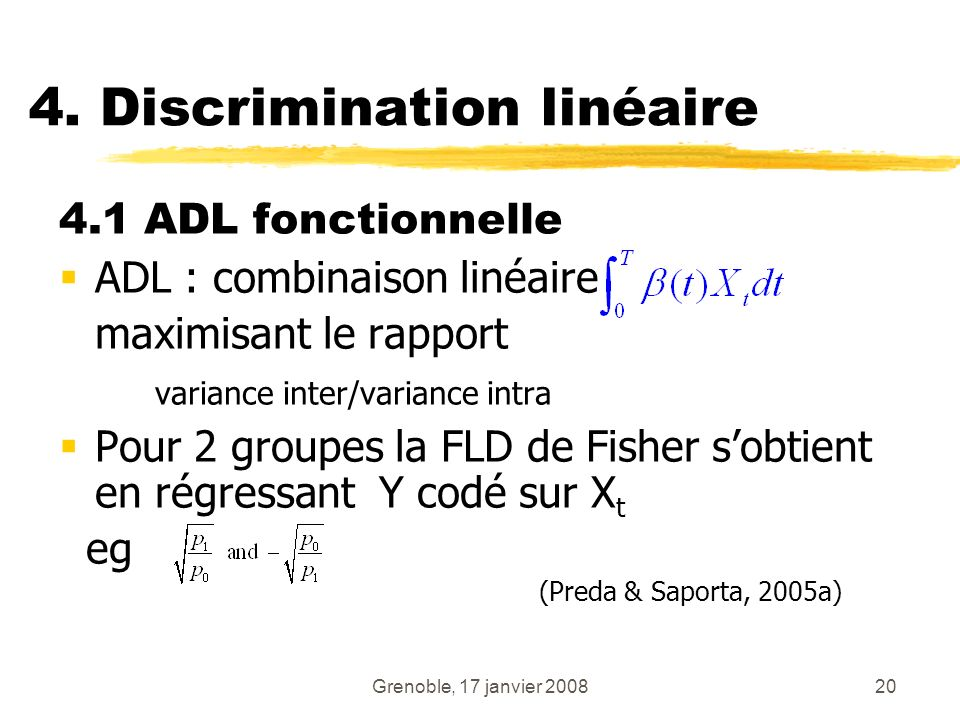 Grenoble, 17 janvier 200820 4. Discrimination linéaire 4.1 ADL fonctionnelle ADL : combinaison linéaire maximisant le rapport variance inter/variance