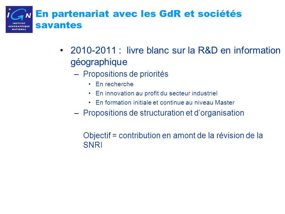 11 En partenariat avec les GdR et sociétés savantes 2010-2011 : livre blanc sur la R&D en information géographique –Propositions de priorités En reche