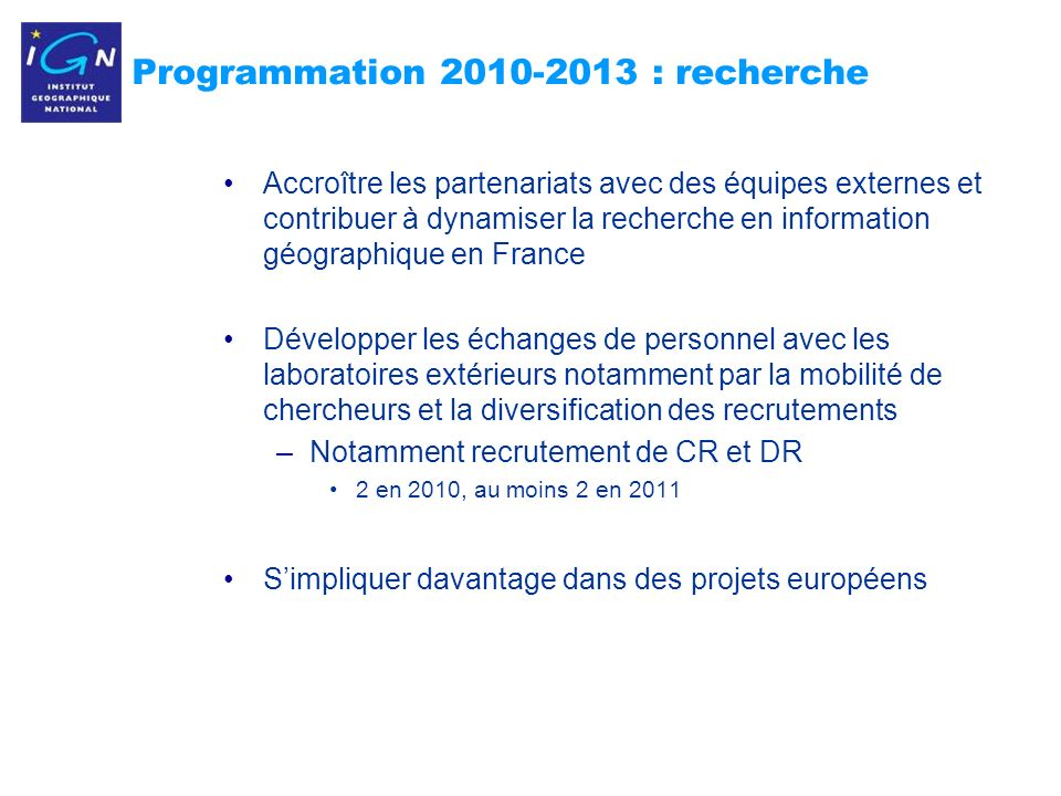 7 Programmation 2010-2013 : recherche Accroître les partenariats avec des équipes externes et contribuer à dynamiser la recherche en information géogr