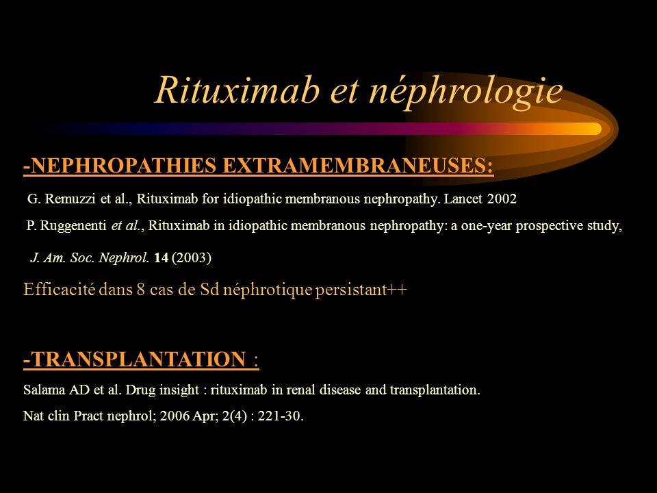 -NEPHROPATHIES EXTRAMEMBRANEUSES: G. Remuzzi et al., Rituximab for idiopathic membranous nephropathy. Lancet 2002 P. Ruggenenti et al., Rituximab in i