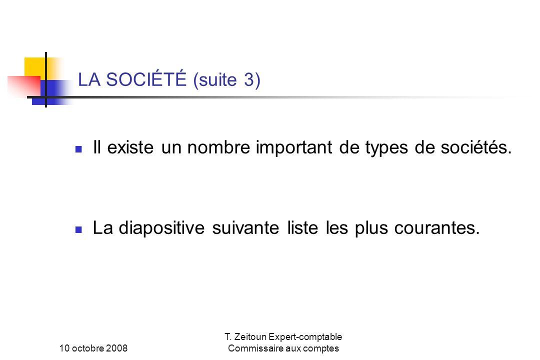 10 octobre 2008 T. Zeitoun Expert-comptable Commissaire aux comptes LA SOCIÉTÉ (suite 3) Il existe un nombre important de types de sociétés. La diapos
