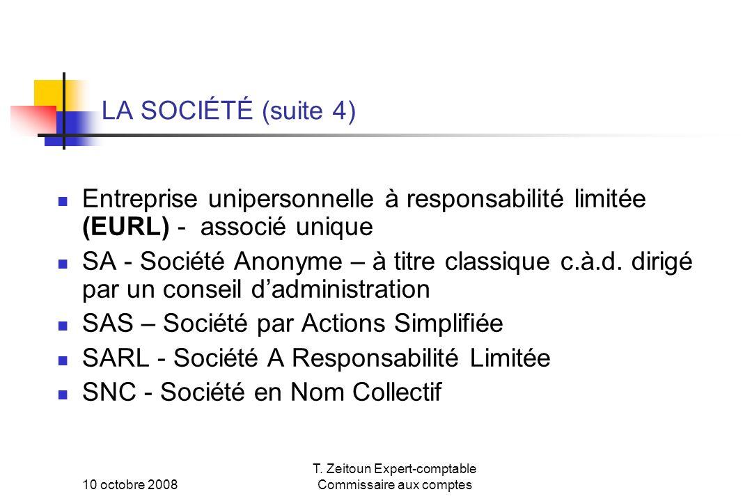 10 octobre 2008 T. Zeitoun Expert-comptable Commissaire aux comptes LA SOCIÉTÉ (suite 4) Entreprise unipersonnelle à responsabilité limitée (EURL) - a