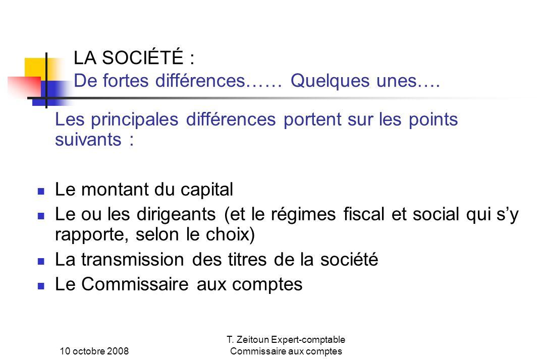 10 octobre 2008 T. Zeitoun Expert-comptable Commissaire aux comptes LA SOCIÉTÉ : De fortes différences…… Quelques unes…. Les principales différences p