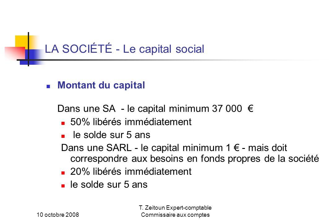 10 octobre 2008 T. Zeitoun Expert-comptable Commissaire aux comptes LA SOCIÉTÉ - Le capital social Montant du capital Dans une SA - le capital minimum