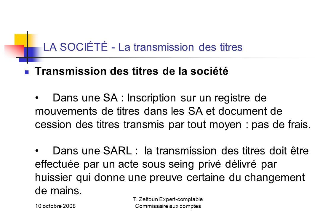 10 octobre 2008 T. Zeitoun Expert-comptable Commissaire aux comptes LA SOCIÉTÉ - La transmission des titres Transmission des titres de la sociétéDans