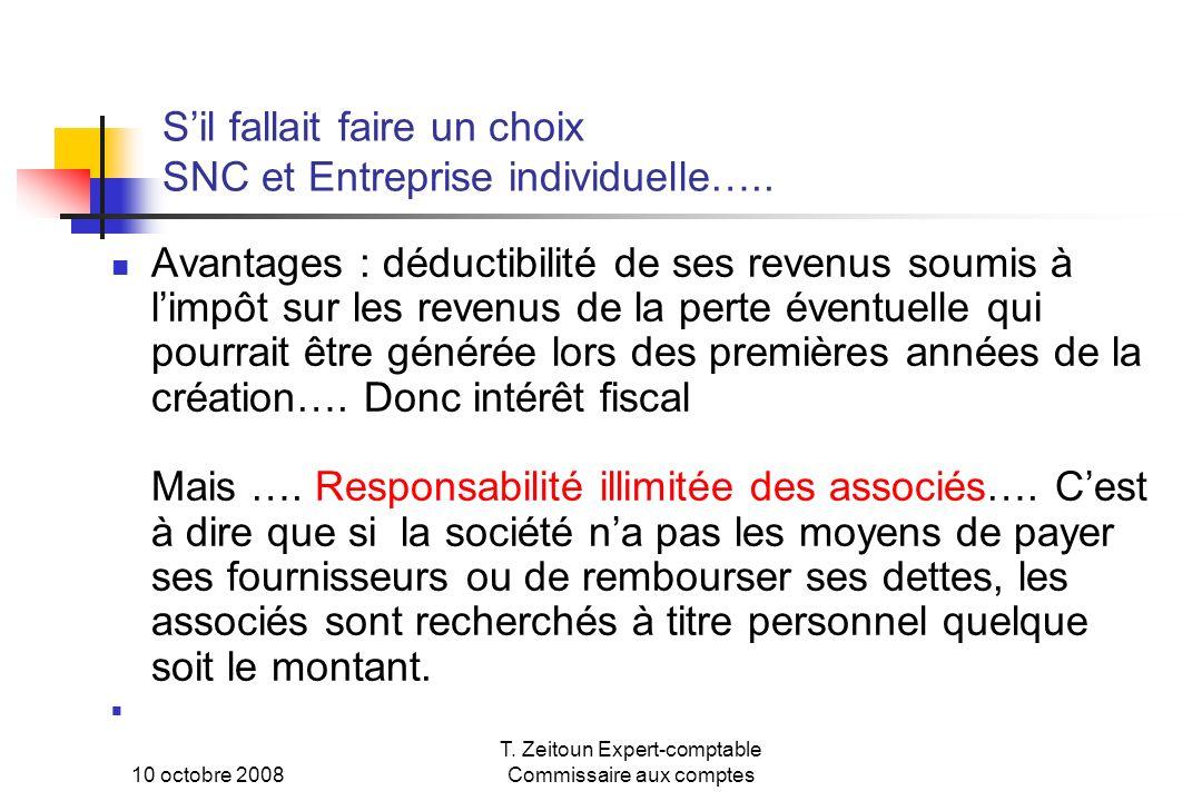 10 octobre 2008 T. Zeitoun Expert-comptable Commissaire aux comptes Sil fallait faire un choix SNC et Entreprise individuelle….. Avantages : déductibi