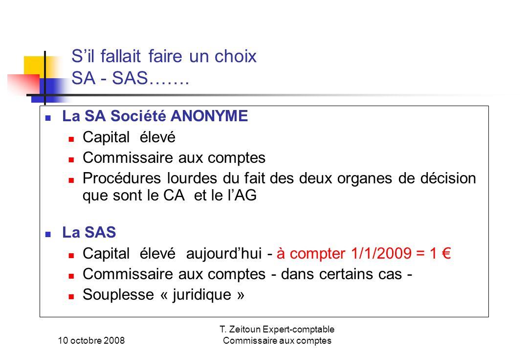 10 octobre 2008 T. Zeitoun Expert-comptable Commissaire aux comptes Sil fallait faire un choix SA - SAS……. La SA Société ANONYME Capital élevé Commiss