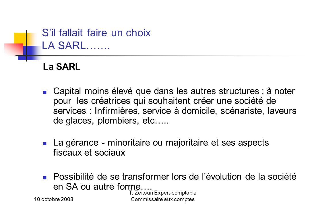 10 octobre 2008 T. Zeitoun Expert-comptable Commissaire aux comptes Sil fallait faire un choix LA SARL……. La SARL Capital moins élevé que dans les aut