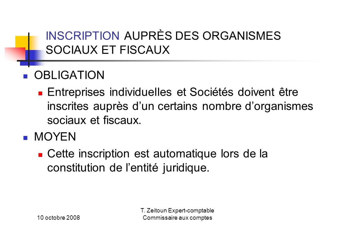 10 octobre 2008 T. Zeitoun Expert-comptable Commissaire aux comptes INSCRIPTION AUPRÈS DES ORGANISMES SOCIAUX ET FISCAUX OBLIGATION Entreprises indivi