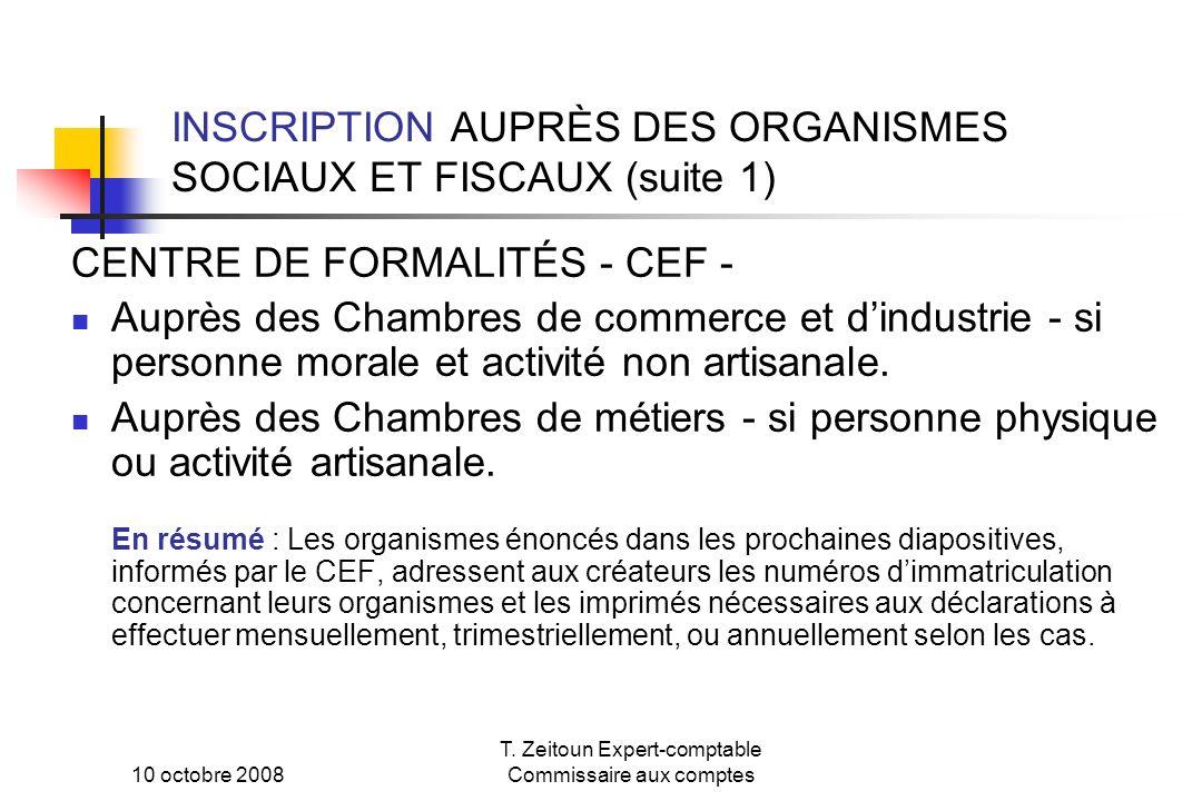 10 octobre 2008 T. Zeitoun Expert-comptable Commissaire aux comptes INSCRIPTION AUPRÈS DES ORGANISMES SOCIAUX ET FISCAUX (suite 1) CENTRE DE FORMALITÉ