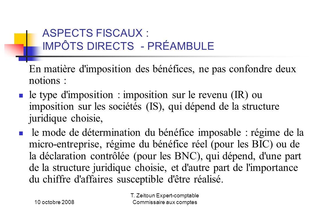 10 octobre 2008 T. Zeitoun Expert-comptable Commissaire aux comptes ASPECTS FISCAUX : IMPÔTS DIRECTS - PRÉAMBULE En matière d'imposition des bénéfices
