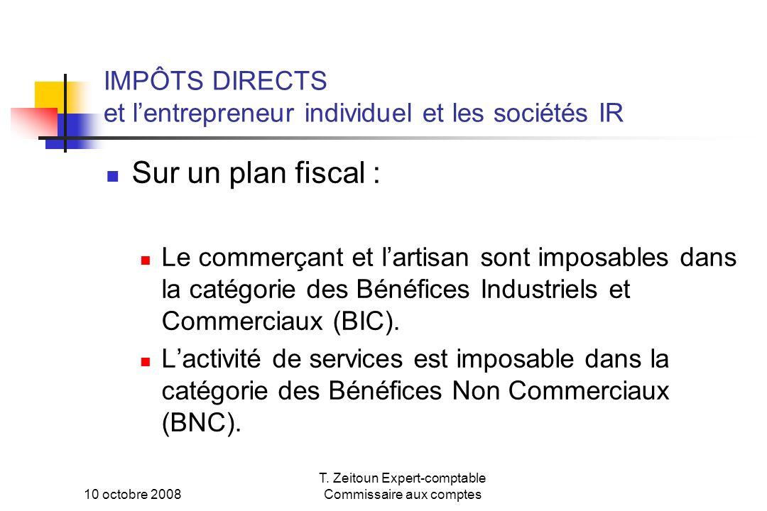 10 octobre 2008 T. Zeitoun Expert-comptable Commissaire aux comptes IMPÔTS DIRECTS et lentrepreneur individuel et les sociétés IR Sur un plan fiscal :