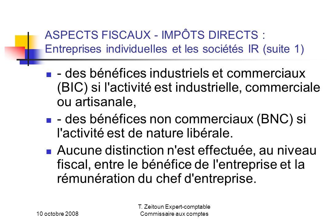 10 octobre 2008 T. Zeitoun Expert-comptable Commissaire aux comptes ASPECTS FISCAUX - IMPÔTS DIRECTS : Entreprises individuelles et les sociétés IR (s