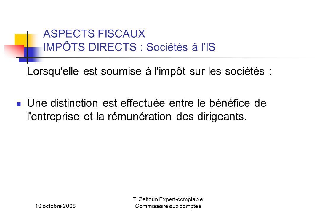 10 octobre 2008 T. Zeitoun Expert-comptable Commissaire aux comptes ASPECTS FISCAUX IMPÔTS DIRECTS : Sociétés à lIS Lorsqu'elle est soumise à l'impôt