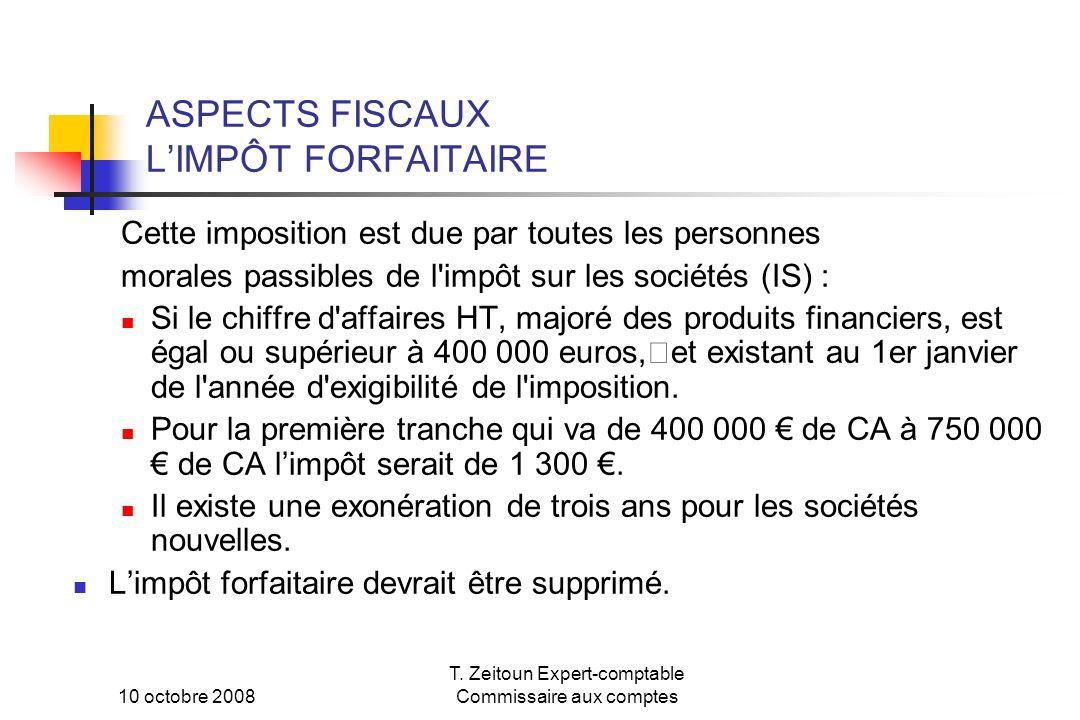 10 octobre 2008 T. Zeitoun Expert-comptable Commissaire aux comptes ASPECTS FISCAUX LIMPÔT FORFAITAIRE Cette imposition est due par toutes les personn